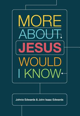 More about Jesus Would I Know - Edwards, John Isaac