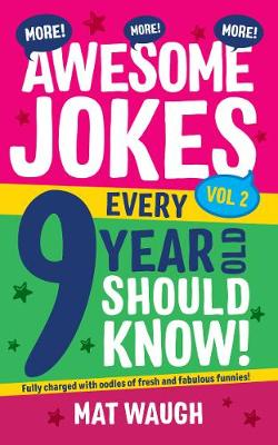 More Awesome Jokes Every 9 Year Old Should Know! - Waugh, Mat