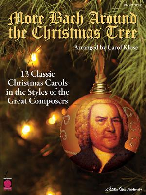 More Bach Around the Christmas Tree: 13 Classic Christmas Carols in the Styles of the Great Composers - Klose, Carol
