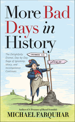 More Bad Days in History: The Delightfully Dismal, Day-By-Day Saga of Ignominy, Idiocy, and Incompetence Continues - Farquhar, Michael