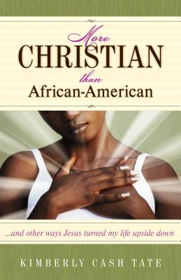 More Christian Than African-American: ...and Other Ways Jesus Turned My Life Upside Down - Tate, Kimberly Cash