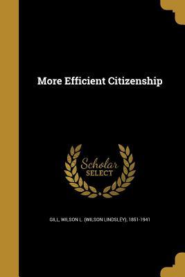 More Efficient Citizenship - Gill, Wilson L (Wilson Lindsley) 1851- (Creator)