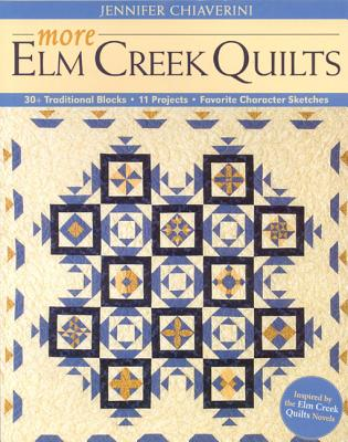 More Elm Creek Quilts: 30+ Traditional Blocks, 11 Projects, Favorite Character Sketches - Chiaverini, Jennifer