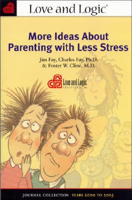 More Ideas about Parenting with Less Stress: Journal Collection, Years 2000 to 2005 - Fay, Jim, and Fay, Charles, PH.D., and Cline, Foster W, M.D.