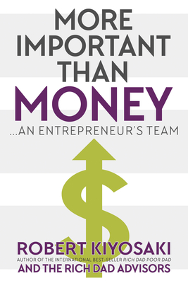 More Important Than Money: an Entrepreneur's Team - Kiyosaki, Robert, and Kiyosaki, Kim (Contributions by), and McElroy, Ken (Contributions by)