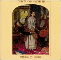More Love Songs - Loudon Wainwright III
