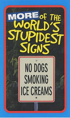 More Of The World's Stupidest Signs - Authors, Various