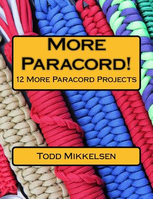 More Paracord!: 12 More Paracord Projects - Mikkelsen, MR Todd