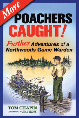 More Poachers Caught!: Further Adventures of a Northwoods Game Warden - Chapin, Tom