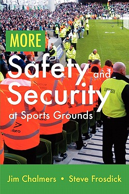 More Safety and Security at Sports Grounds - Chalmers, Jim, and Frosdick, Steve