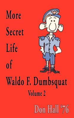 More Secret Life of Waldo F. Dumbsquat: Volume 2 - Hall, Don, Jr.