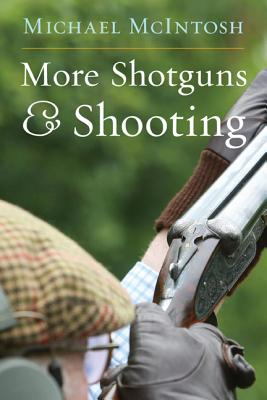 More Shotguns and Shooting - McIntosh, Michael