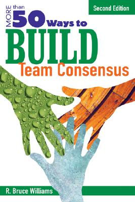 More Than 50 Ways to Build Team Consensus - Williams, R Bruce, Dr.