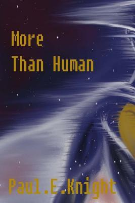More Than Human - Knight, Paul Edward