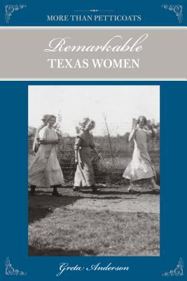 More Than Petticoats: Remarkable Texas Women - Anderson, Greta