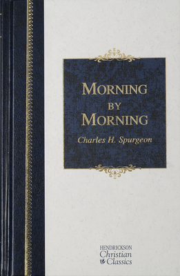 Morning by Morning - Spurgeon, Charles Haddon