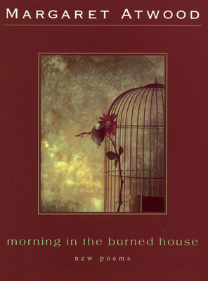 Morning in the Burned House - Atwood, Margaret