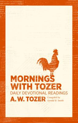 Mornings with Tozer: Daily Devotional Readings - Tozer, A W, and Smith, Gerald B (Compiled by)