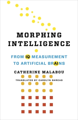 Morphing Intelligence: From IQ Measurement to Artificial Brains - Malabou, Catherine, and Shread, Carolyn (Translated by)