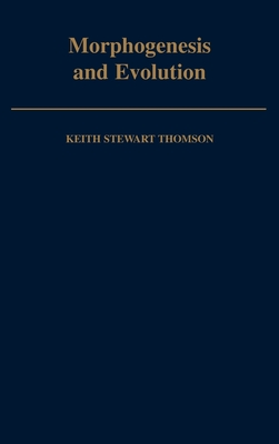 Morphogenesis and Evolution - Thomson, Keith Stewart, Dr.
