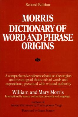 Morris Dictionary of Word and Phrase Origins - Morris, William