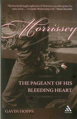 Morrissey: The Pageant of His Bleeding Heart - Hopps, Gavin