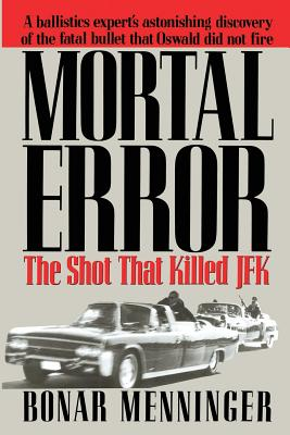 Mortal Error: The Shot That Killed JFK - Menninger, Bonar