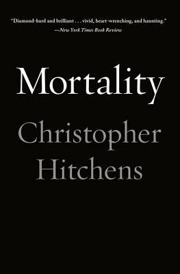 Mortality - Hitchens, Christopher, and Blue, Carol (Afterword by), and Carter, Graydon (Foreword by)