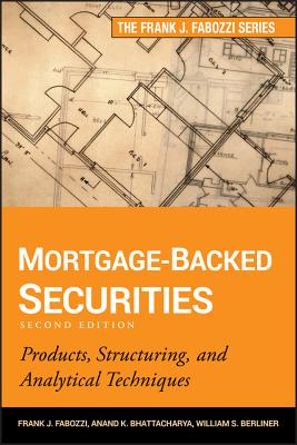 Mortgage-Backed Securities: Products, Structuring, and Analytical Techniques - Fabozzi, Frank J., and Bhattacharya, Anand K., and Berliner, William S.