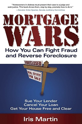 Mortgage Wars: How You Can Fight Fraud and Reverse Foreclosure - Martin, Iris