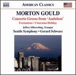 "Morton Gould: Concerto Grosso from ""Audubon""; Formations; Cinerama Holiday"