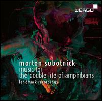 Morton Subotnick: Music for The Double Life of Amphibians - Calarts Twentieth Century Players; Dane Little (cello); Erika Duke (cello); Joan La Barbara (soprano); Joel Krosnick (cello);...