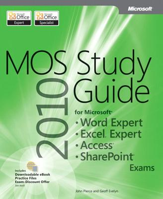 Mos 2010 Study Guide for Microsoft Word Expert, Excel Expert, Access, and Sharepoint Exams - Pierce, John