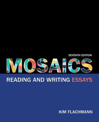 Mosaics: Reading and Writing Essays - Flachmann, Kim