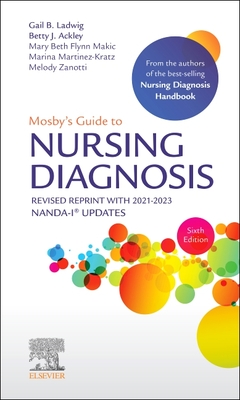 Mosby's Guide to Nursing Diagnosis, 6th Edition Revised Reprint with 2021-2023 NANDA-I (R) Updates - Ladwig, Gail B., and Ackley, Betty J., and Flynn Makic, Mary Beth