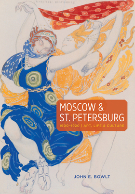 Moscow & St. Petersburg 1900-1920: Art, Life & Culture of the Russian Silver Age - Bowlt, John E