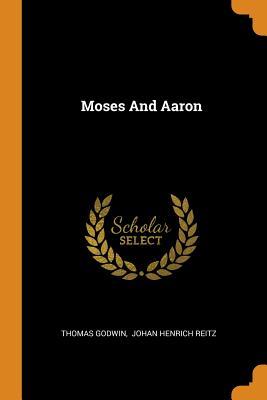 Moses and Aaron - Godwin, Thomas, and Johan Henrich Reitz (Creator)