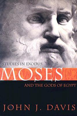 Moses and the Gods of Egypt: Studies in Exodus - Davis, John J