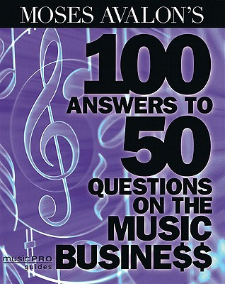 Moses Avalon's 100 Answers to 50 Questions on the Music Business - Avalon, Moses