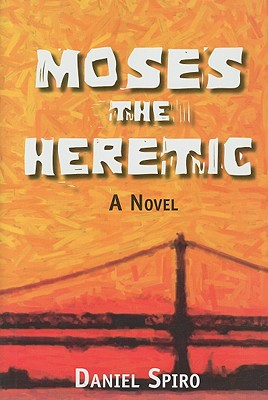 Moses the Heretic - Spiro, Daniel
