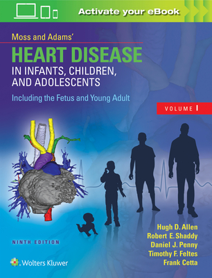 Moss & Adams' Heart Disease in Infants, Children, and Adolescents, Including the Fetus and Young Adult - Allen, Hugh D, MD, Facc, Faap