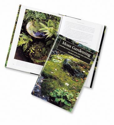 Moss Gardening: Including Lichens, Liverworts, and Other Miniatures - Schenk, George