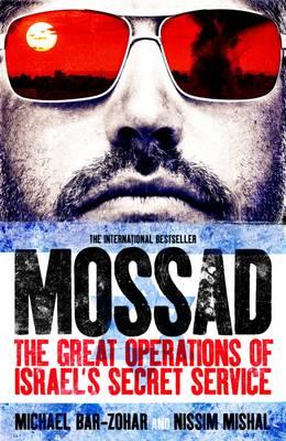 Mossad: The Great Operations of Israel's Famed Secret Service - Bar-Zohar, Michael, and Mishal, Nissim
