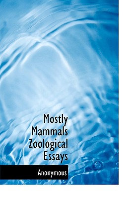 Mostly Mammals Zoological Essays - Anonymous