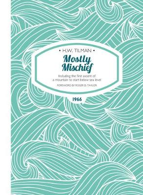 Mostly Mischief: Including the first ascent of a mountain to start below sea level - Tilman, H. W., and Taylor, Roger D. (Foreword by), and Temple, Philip (Afterword by)