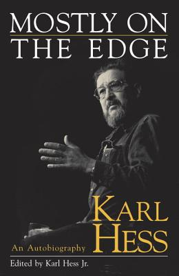 Mostly on the Edge: Karl Hess, an Autobiography - Hess, Karl, Jr. (Editor)