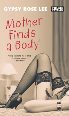Mother Finds a Body - Lee, Gypsy Rose, and Preminger, Erik Lee (Foreword by)