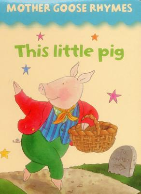 Mother Goose Rhymes: This Little Pig - Lewis, Jan (Illustrator)