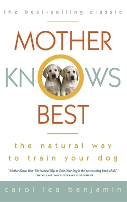 Mother Knows Best: The Natural Way to Train Your Dog - Benjamin, Carol Lea, and Lennard, Stephen (Photographer)