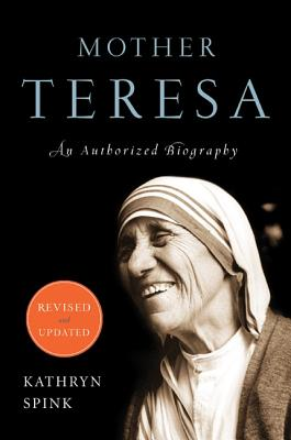 Mother Teresa: An Authorized Biography - Spink, Kathryn